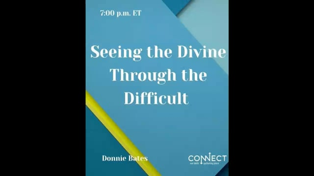 Donnie Bates – Seeing the Divine During Difficulties – CONNECT – 10_5_2021