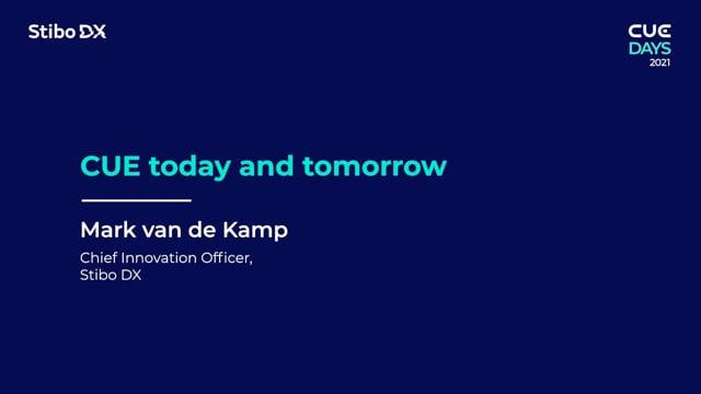 CUE Today and Tomorrow by Mark van de Kamp - CUE Days 2021