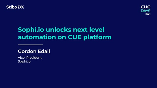 Sophi.io unlocks next level automation with the CUE platform by Gordon Edall - CUE Days 2021