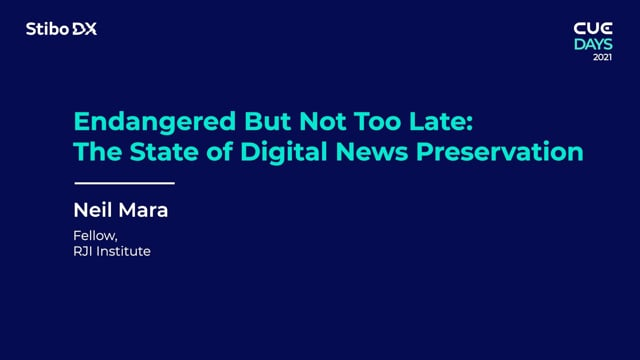 Endangered But Not Too Late: The State of Digital News Preservation by Neil Mara - CUE Days 2021