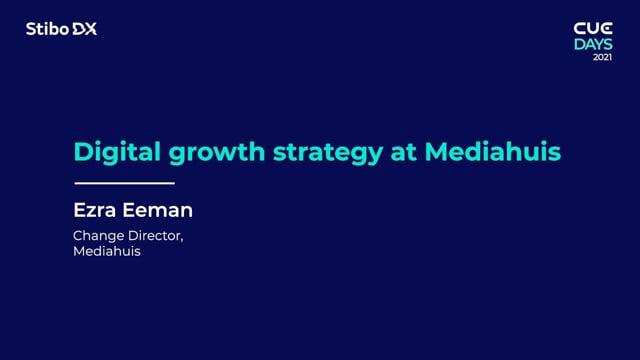 Digital Growth Strategy at Mediahuis by Ezra-Eeman - CUE Days 2021