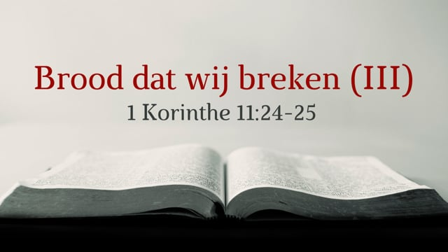 Preek 1 Korinthe 11: Brood dat wij breken (III) | Ds. J. IJsselstein