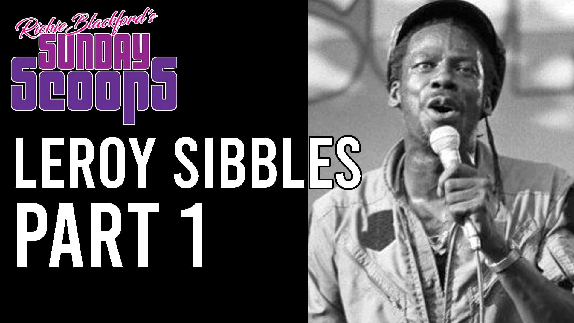 Sunday Scoops Leroy Sibbles Part 1
