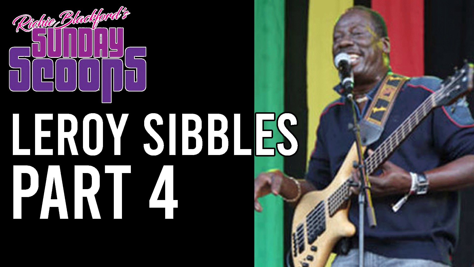 Sunday Scoops Leroy Sibbles Part 4
