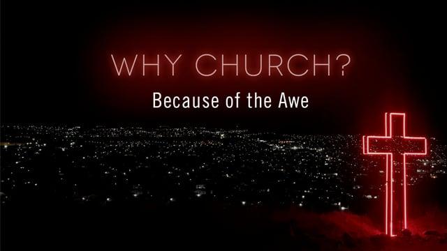 Why Church? Because of the Awe   OAK HILLS CHURCH