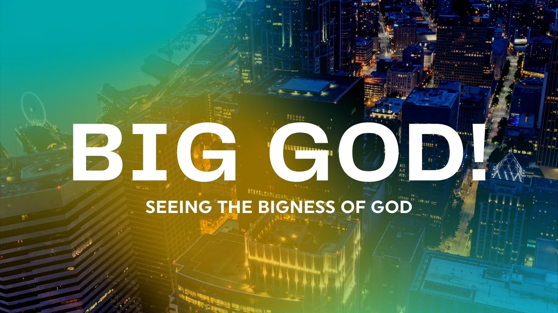 Seeing the Bigness of God - October 3, 2021