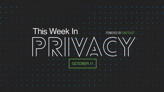 This Week in Privacy: 11 October 2021
