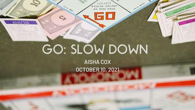 GO: Slow Down