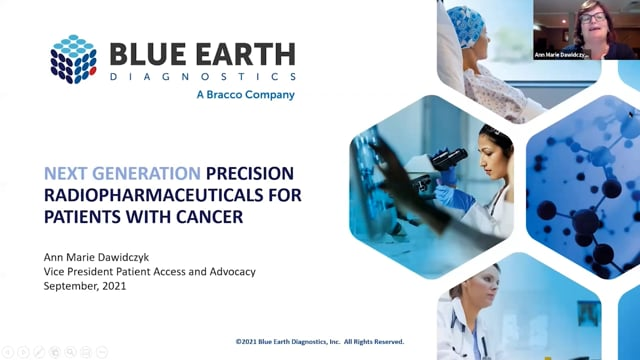 Ms. Ann Marie Davidczyk, Vice President Patient Access and Advocacy, Blue Earth Diagnostics discusses Next Generation Precision Radiopharmaceuticals for Patients with Cancer