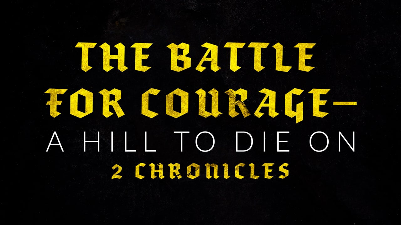 The Battle for Courage—A Hill to Die On | Pastor Shane Idleman