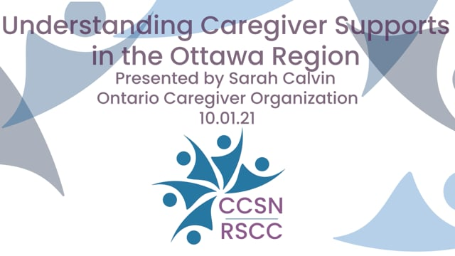 Caregiver Supports across Eastern Ontario - Overview of  Ontario Caregiver Organization