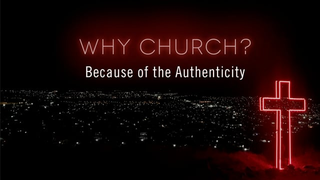 Why Church? Because of the Authenticity   OAK HILLS CHURCH