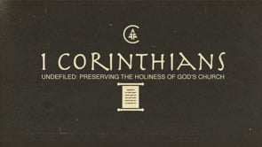 1 Corinthians - Undefiled: Preserving Holiness in God's Church