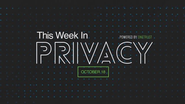 This Week in Privacy: 18 October 2021