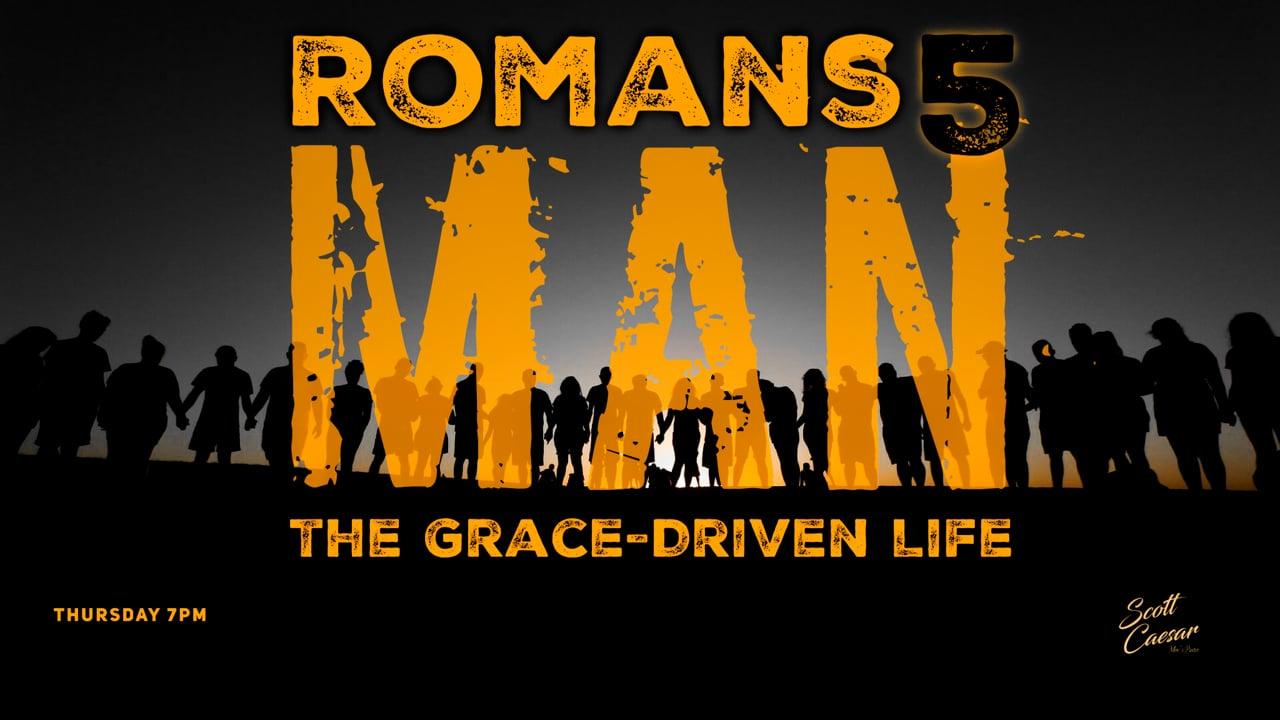 The Grace-Driven Life:  The Romans 5 Man