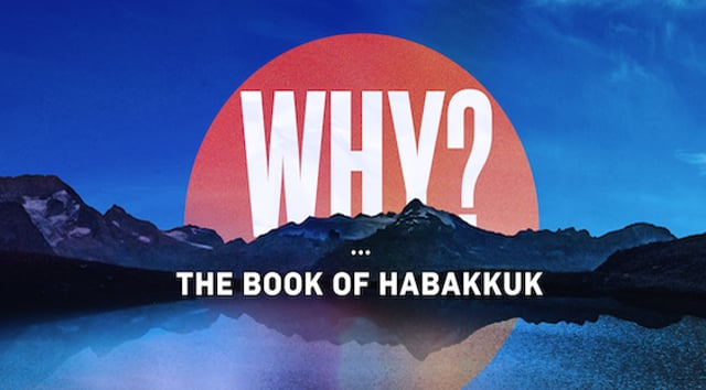 Why? The Book of Habakkuk - Week 1 - 10:30am - October 10, 2021