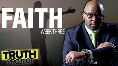The Truth Project: Faith Discussion 3