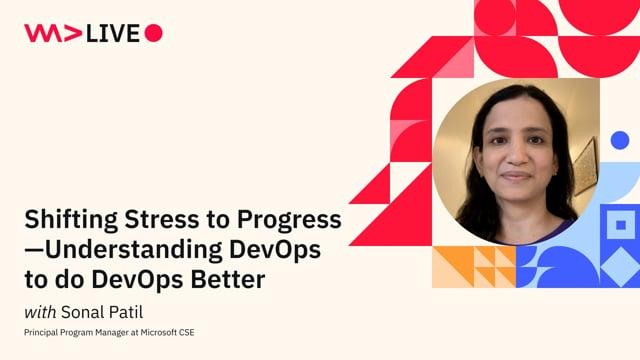 Shifting Stress to Progress— Understanding DevOps to do DevOps Better