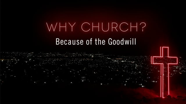 Why Church? Because of the Goodwill – October 24, 2021