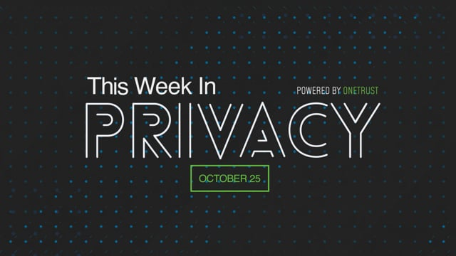This Week in Privacy: 25 October 2021