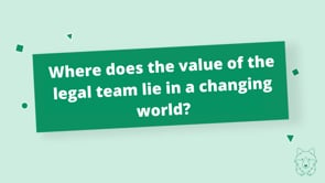 Where does the value of the legal team lie in a changing world?