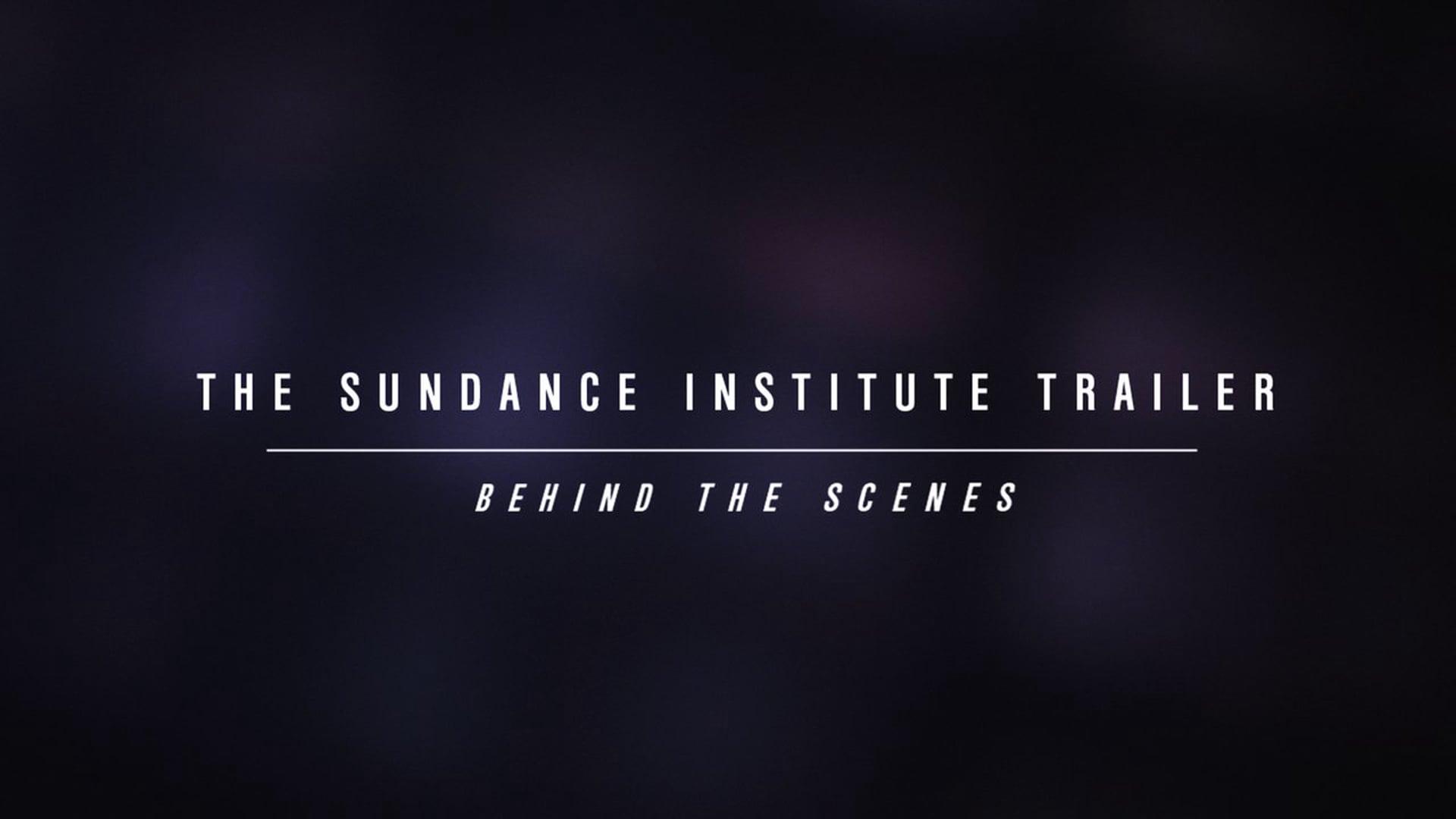 The Sundance Institute Trailer: Behind the Scenes