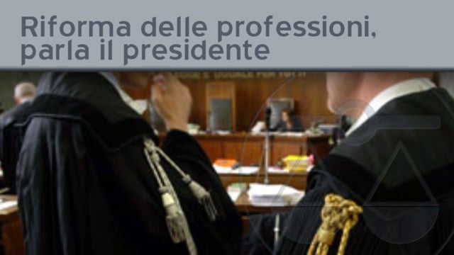 Riforma delle professioni, parla il presidente - 3/12/2011