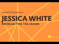 subnetTALK: Jessica White - recollecting the crowd