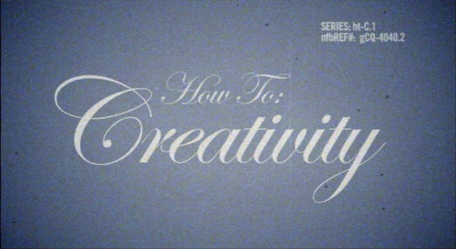 How To: Creativity