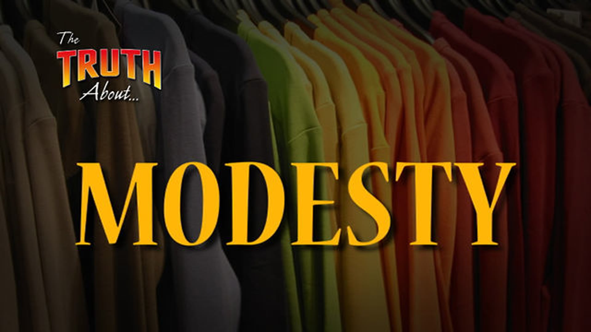 The Truth About... Modesty