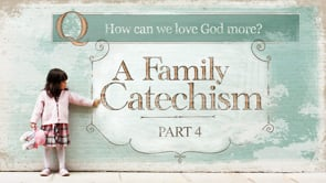 Family Catechism Series #04: How Can We Love God More?