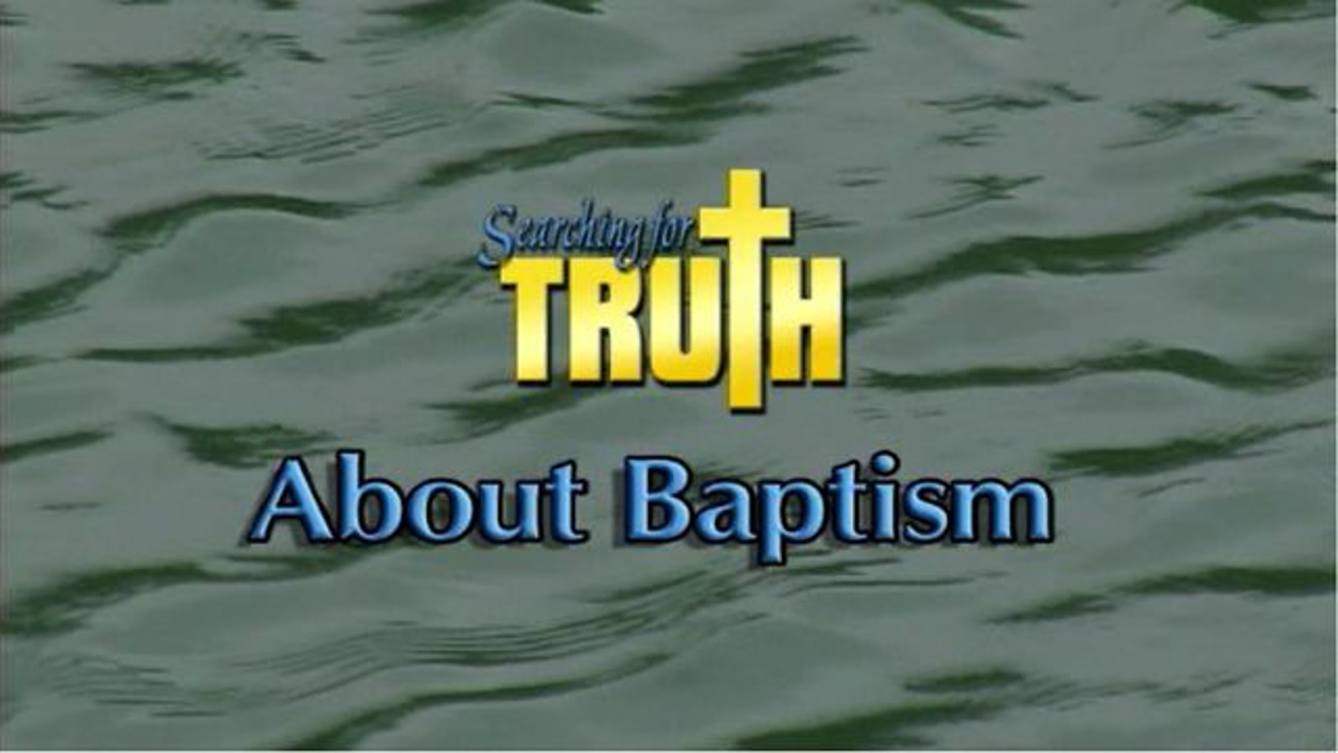 Searching for Truth About Baptism