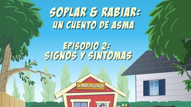 """""""Soplar & Rabiar"""" - Episodio 2: Signos & Síntomas"""