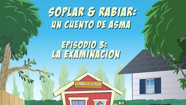 """""""Soplar & Rabiar"""" - Episodio 3: La Examinación"""