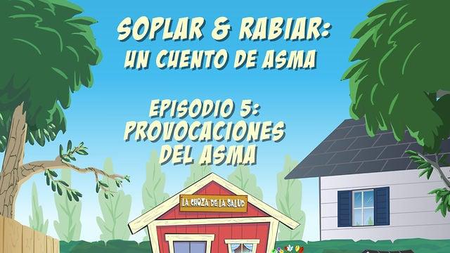 """""""Soplar & Rabiar"""" - Episodio 5: Provocaciones del Asma"""