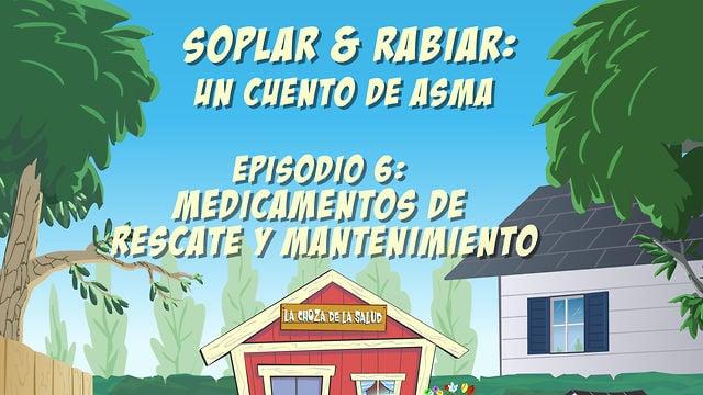 """""""Soplar & Rabiar"""" - Episodio 6: Medicamentos de Rescate y Mantenimiento"""