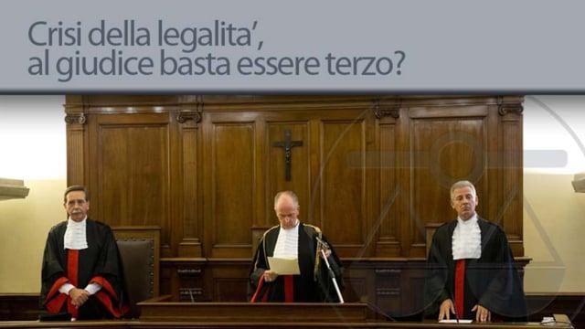 Crisi della legalità, al giudice basta essere terzo? - 17/12/2012