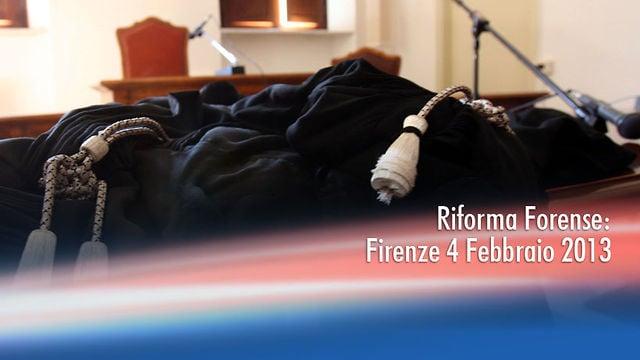 Riforma Forense: Firenze 4 Febbraio 2013 - 20/3/2013