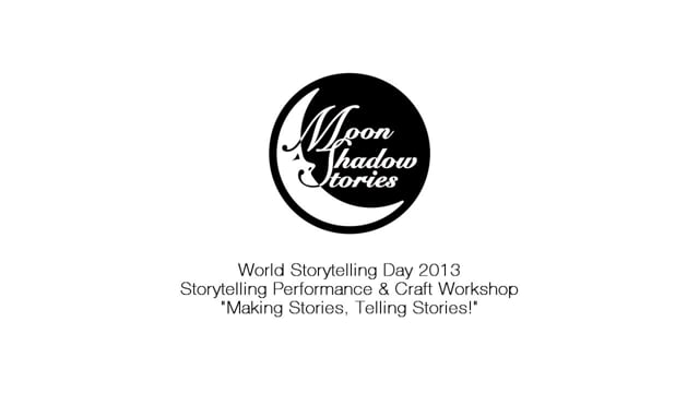 Making Stories, Telling Stories! for World Storytelling Day 2013 - MoonShadow Stories