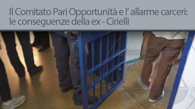 Il Comitato pari opportunità e l' allarme carceri: le conseguenze della ex-Cirielli - 21/5/2013
