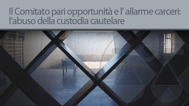 Il Comitato pari opportunità e l' allarme carceri: l' abuso della custodia cautelare - 10/6/2013