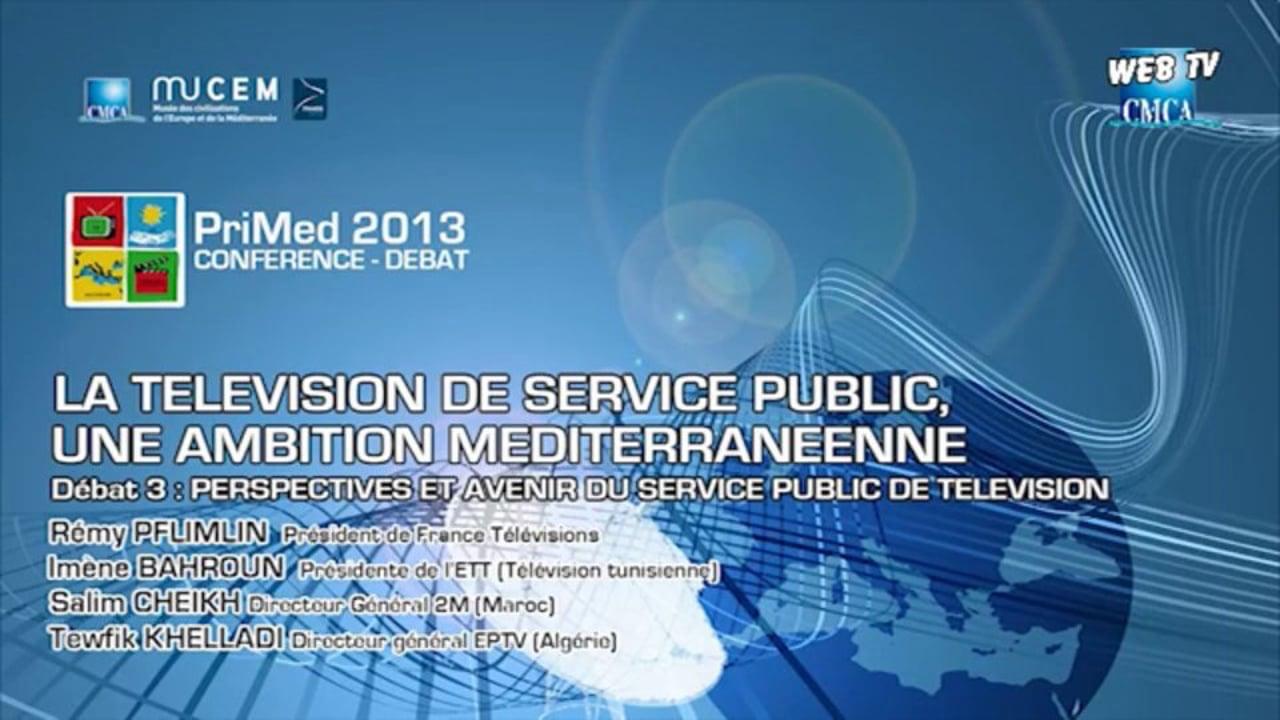 PriMed 2013 - LA TELEVISION DE SERVICE PUBLIC, UNE AMBITION MEDITERRANEENNE - Partie 3