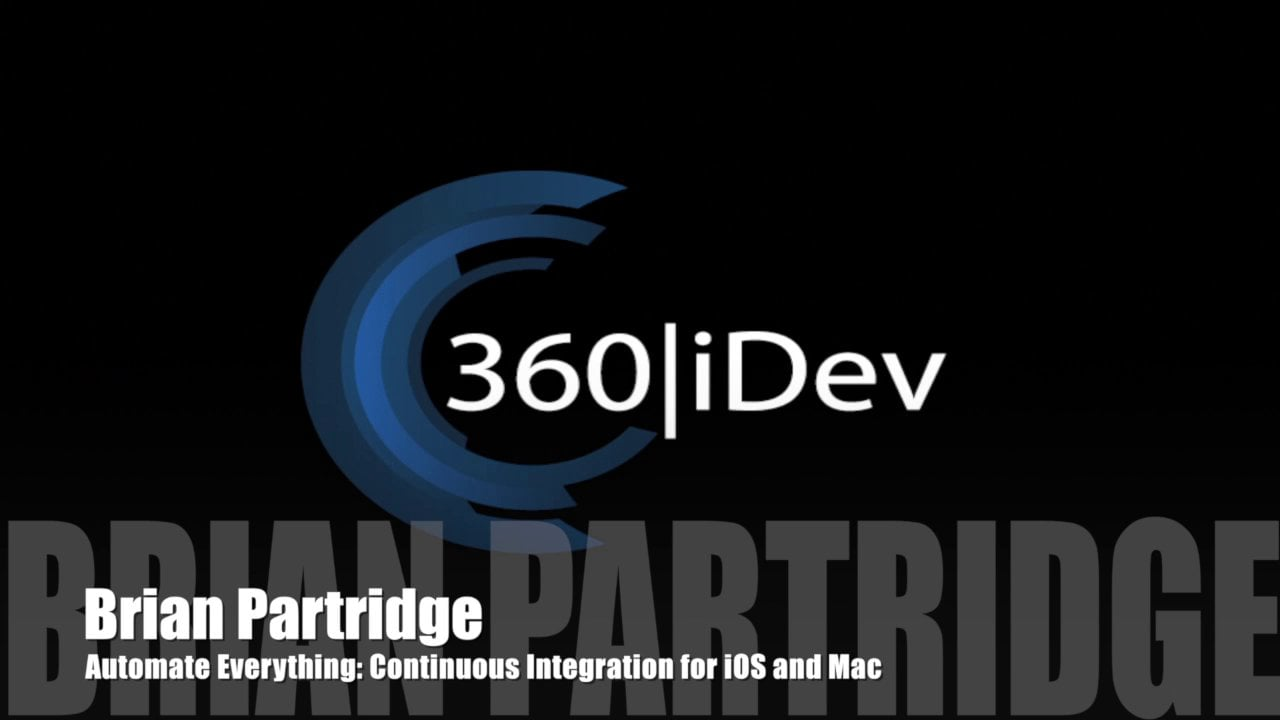 Brian Partridge – Automate Everything Continuous Integration for iOS and Mac