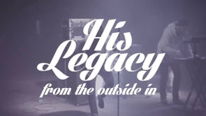 """His Legacy - """"From the Outside In"""""""