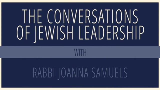 Conversations on Jewish Leadership with Rabbi Joanna Samuels