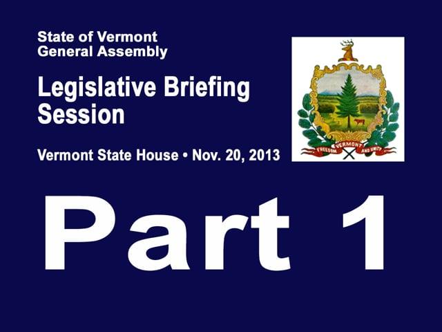 Part 1 VT Legislative Briefing Session 2013