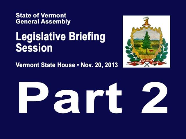 Part 2 VT Legislative Briefing Session 2013