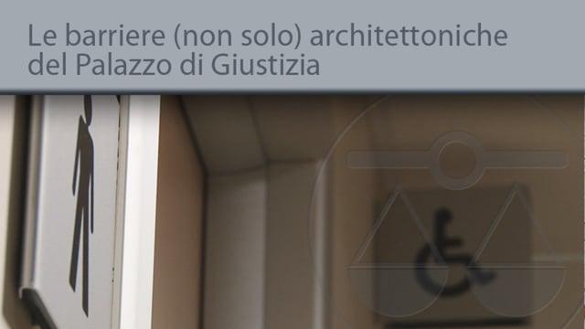 Le barriere (non solo) architettoniche del Palazzo di Giustizia - 28/11/2013