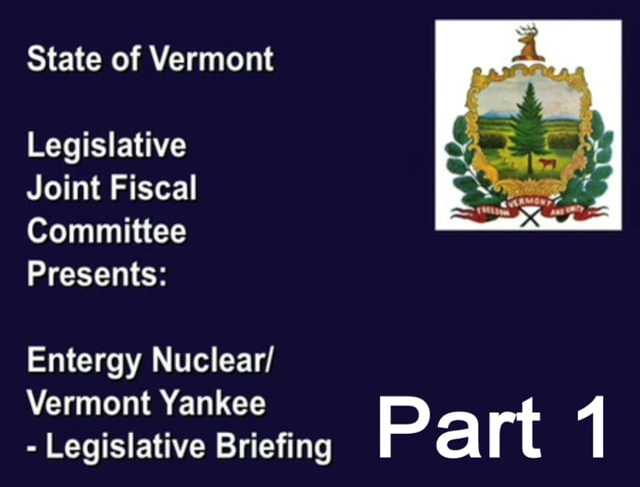 Entergy Nuclear/Vermont Yankee - Legislative Briefing Pt 1