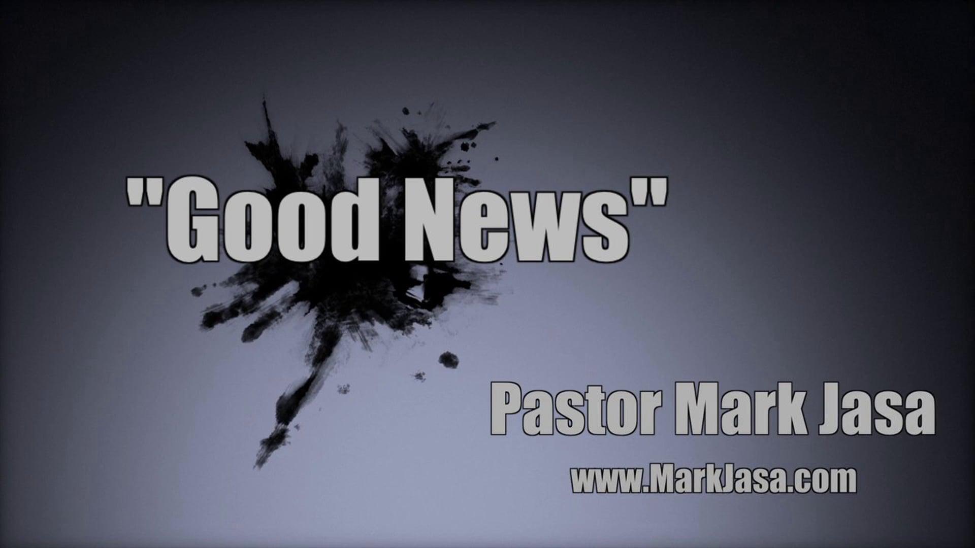 """Good News"" by Pastor Mark Jasa"